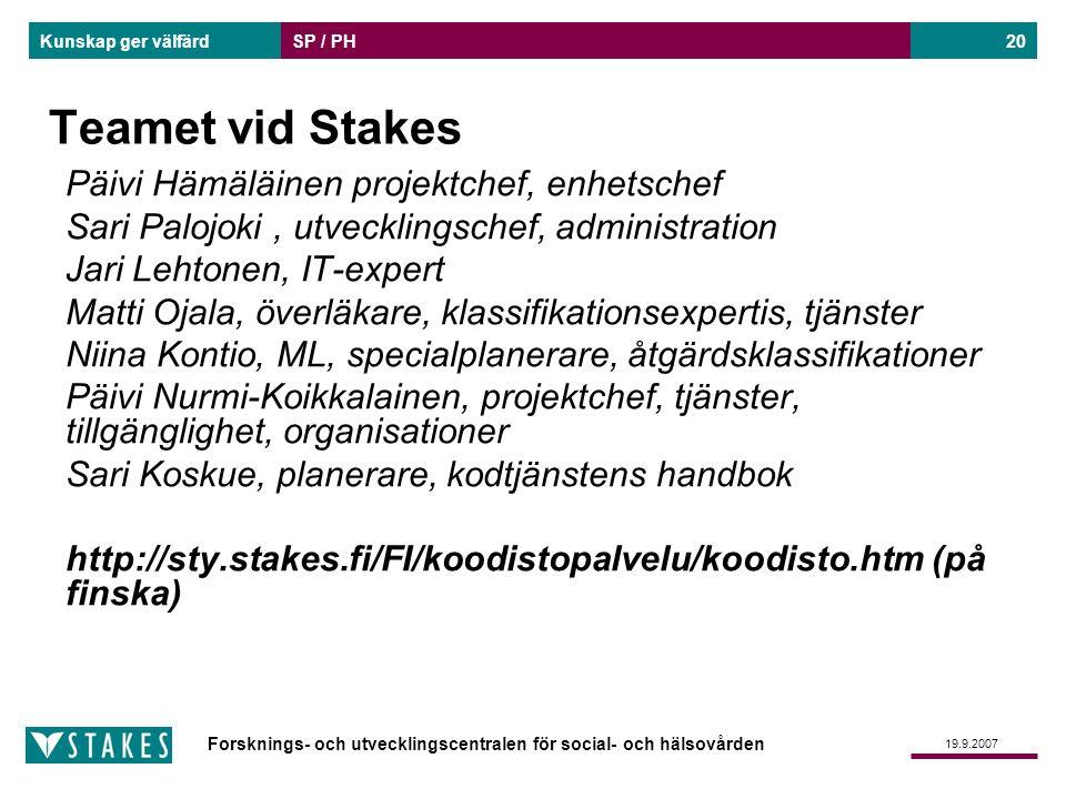 Forsknings- och utvecklingscentralen för social- och hälsovården Kunskap ger välfärd 19.9.2007 SP / PH20 Teamet vid Stakes Päivi Hämäläinen projektche