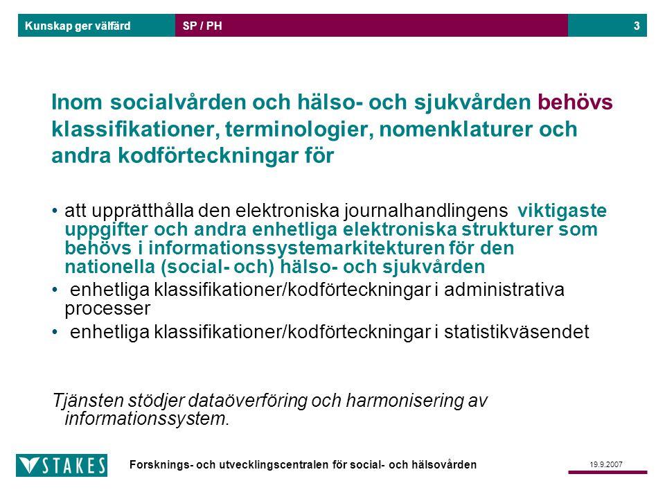 Forsknings- och utvecklingscentralen för social- och hälsovården Kunskap ger välfärd 19.9.2007 SP / PH4 Kodservern är en datateknisk lösning för att lagra och distribuera socialvårdens och hälso- och sjukvårdens klassifikationer och andra kodförteckningar.