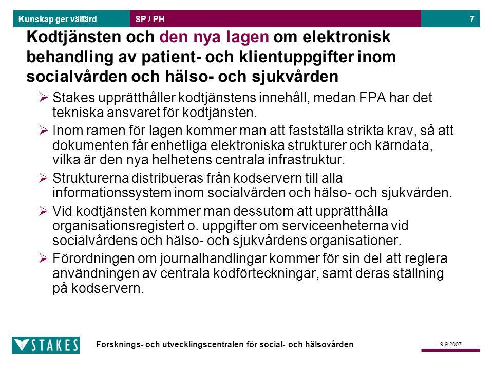 Forsknings- och utvecklingscentralen för social- och hälsovården Kunskap ger välfärd 19.9.2007 SP / PH7 Kodtjänsten och den nya lagen om elektronisk b