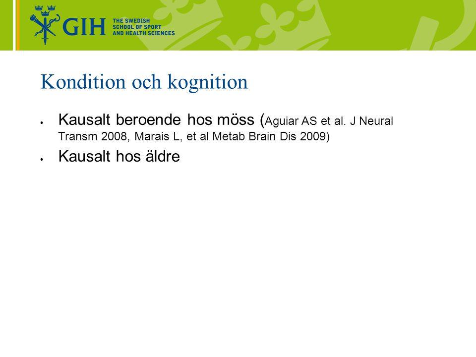 Kondition och kognition  Kausalt beroende hos möss ( Aguiar AS et al. J Neural Transm 2008, Marais L, et al Metab Brain Dis 2009)  Kausalt hos äldre
