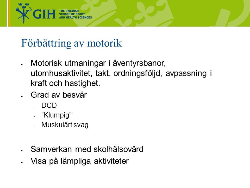 Förbättring av motorik  Motorisk utmaningar i äventyrsbanor, utomhusaktivitet, takt, ordningsföljd, avpassning i kraft och hastighet.  Grad av besvä