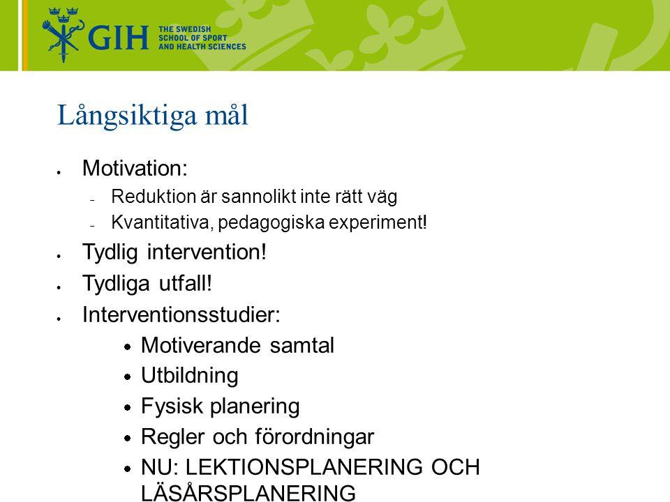 Långsiktiga mål  Motivation:  Reduktion är sannolikt inte rätt väg  Kvantitativa, pedagogiska experiment!  Tydlig intervention!  Tydliga utfall!