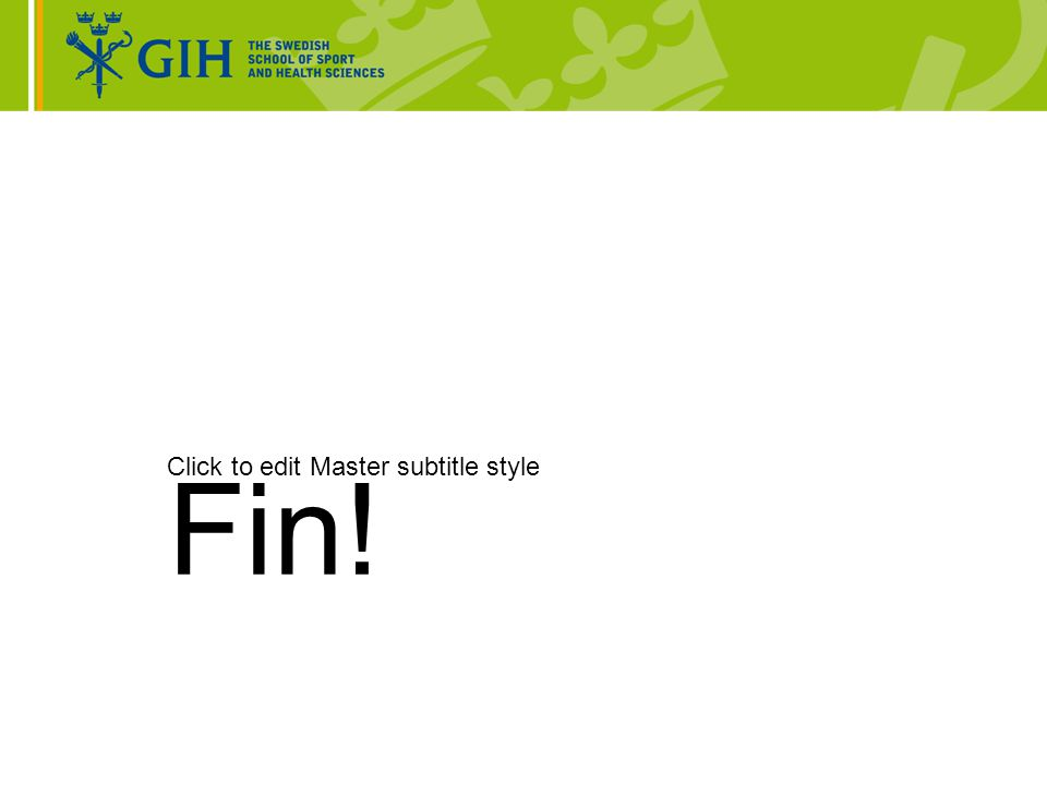 Click to edit Master subtitle style Fin!