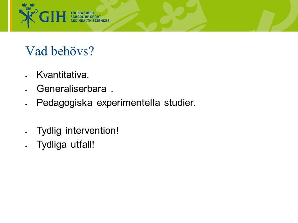 Vad behövs?  Kvantitativa.  Generaliserbara.  Pedagogiska experimentella studier.  Tydlig intervention!  Tydliga utfall!