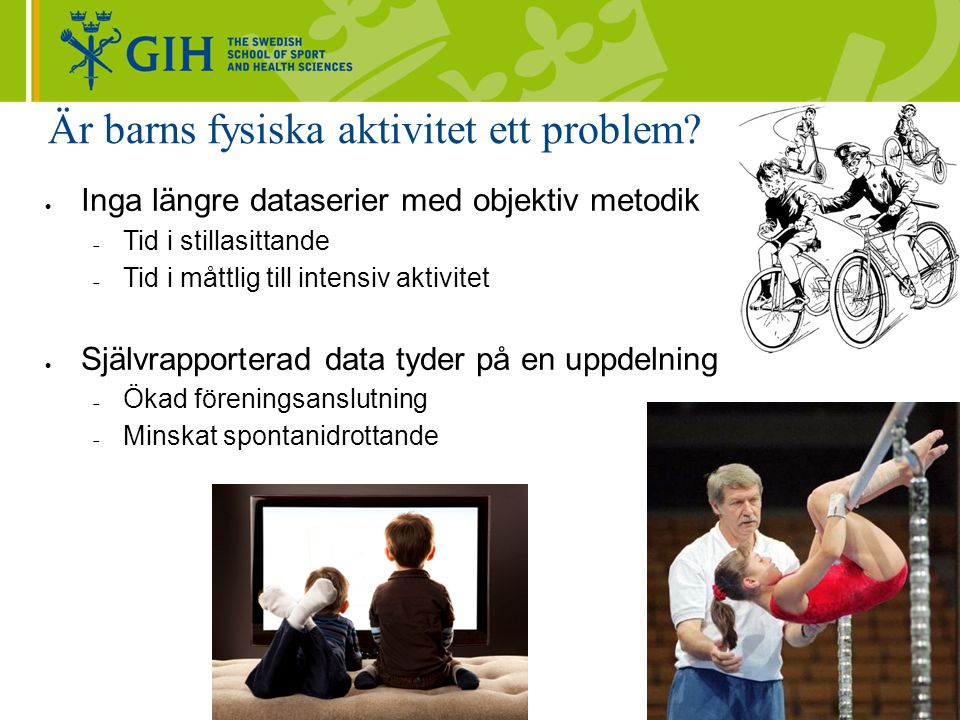 Är barns fysiska aktivitet ett problem?  Inga längre dataserier med objektiv metodik  Tid i stillasittande  Tid i måttlig till intensiv aktivitet 