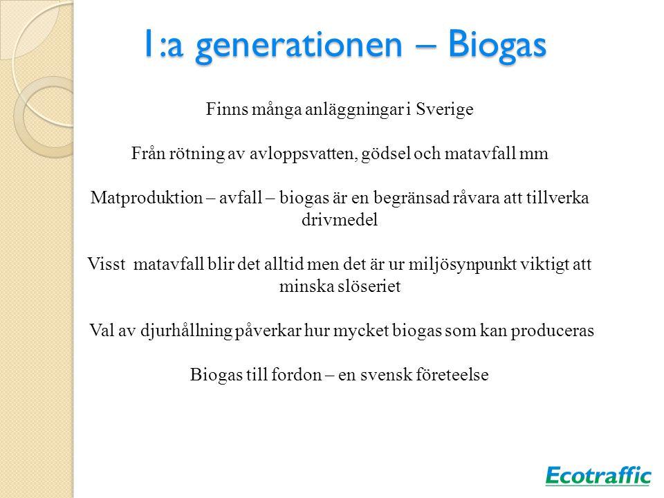 1:a generationen – Biogas Finns många anläggningar i Sverige Från rötning av avloppsvatten, gödsel och matavfall mm Matproduktion – avfall – biogas är