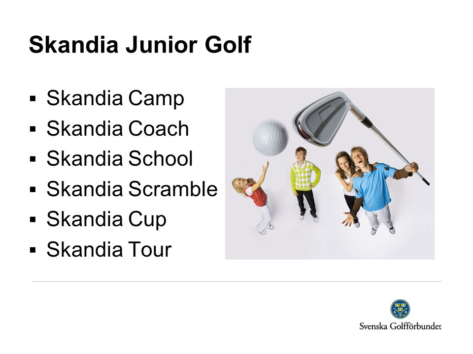 Skandia Junior Golf  Skandia Camp  Skandia Coach  Skandia School  Skandia Scramble  Skandia Cup  Skandia Tour