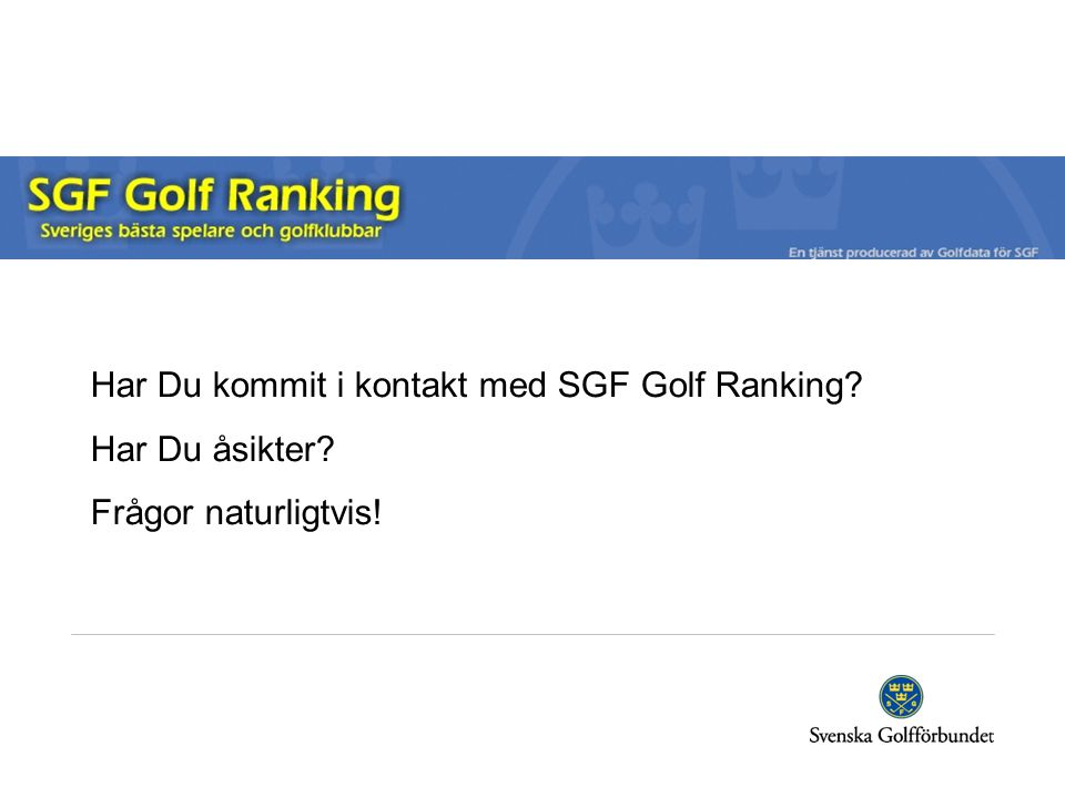 Har Du kommit i kontakt med SGF Golf Ranking Har Du åsikter Frågor naturligtvis!