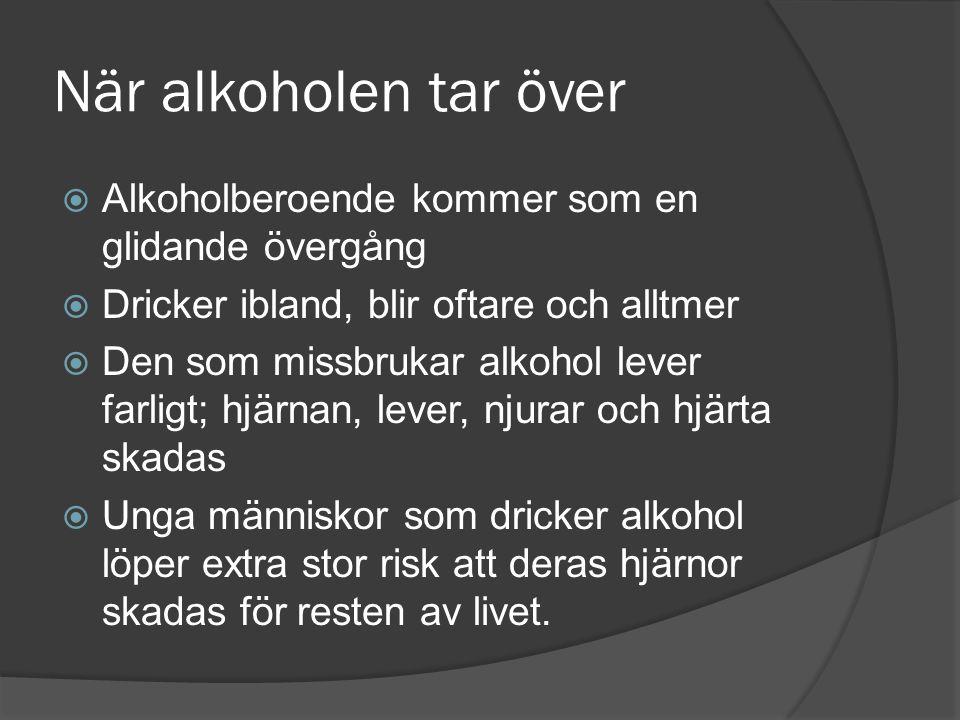 När alkoholen tar över  Alkoholberoende kommer som en glidande övergång  Dricker ibland, blir oftare och alltmer  Den som missbrukar alkohol lever