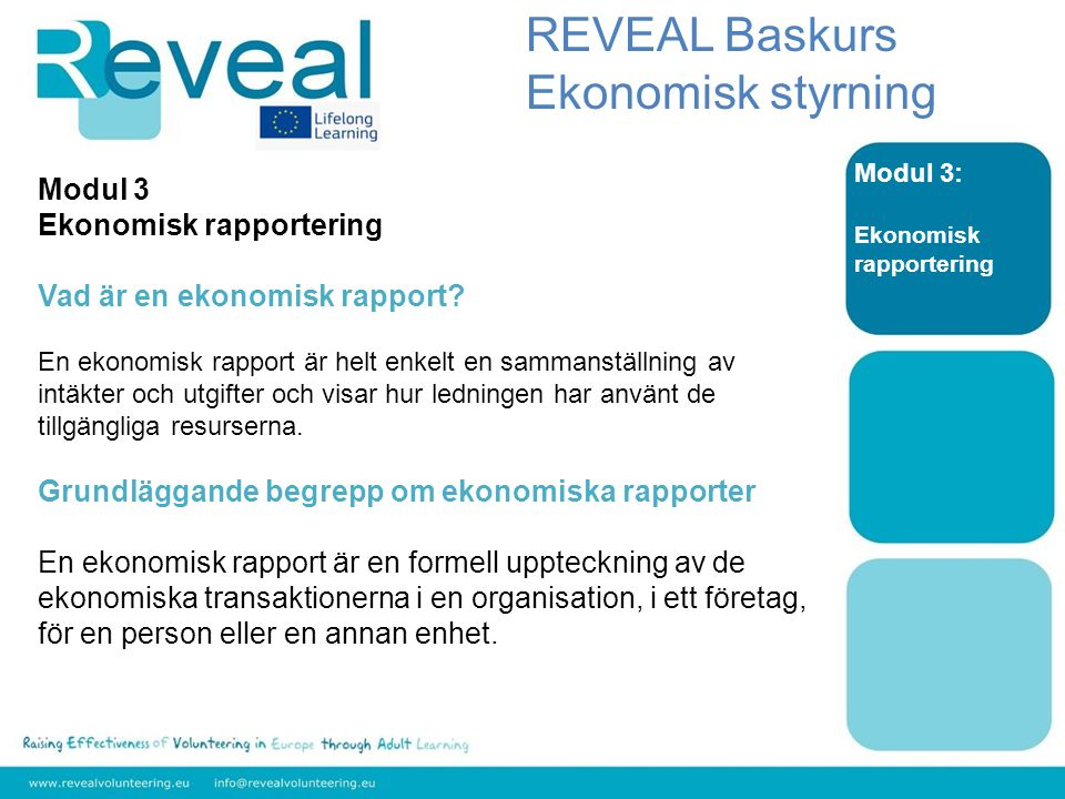 Modul 3: Ekonomisk rapportering Modul 3 Ekonomisk rapportering Vad är en ekonomisk rapport.