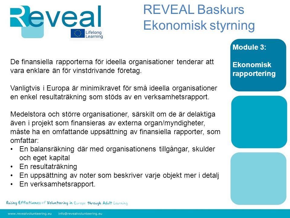 Module 3: Ekonomisk rapportering De finansiella rapporterna för ideella organisationer tenderar att vara enklare än för vinstdrivande företag.