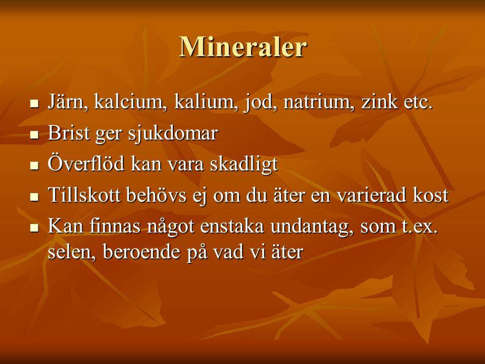 Mineraler Järn, kalcium, kalium, jod, natrium, zink etc. Järn, kalcium, kalium, jod, natrium, zink etc. Brist ger sjukdomar Brist ger sjukdomar Överfl