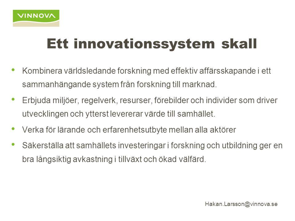 Hakan.Larsson@vinnova.se Ett innovationssystem skall Kombinera världsledande forskning med effektiv affärsskapande i ett sammanhängande system från forskning till marknad.