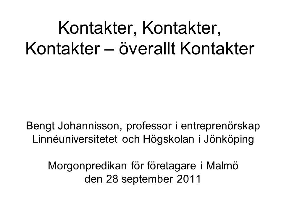 Kontakter, Kontakter, Kontakter – överallt Kontakter Bengt Johannisson, professor i entreprenörskap Linnéuniversitetet och Högskolan i Jönköping Morgonpredikan för företagare i Malmö den 28 september 2011