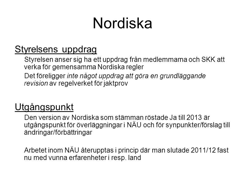 Nordiska Styrelsens uppdrag Styrelsen anser sig ha ett uppdrag från medlemmarna och SKK att verka för gemensamma Nordiska regler Det föreligger inte något uppdrag att göra en grundläggande revision av regelverket för jaktprov Utgångspunkt Den version av Nordiska som stämman röstade Ja till 2013 är utgångspunkt för överläggningar i NÄU och för synpunkter/förslag till ändringar/förbättringar Arbetet inom NÄU återupptas i princip där man slutade 2011/12 fast nu med vunna erfarenheter i resp.