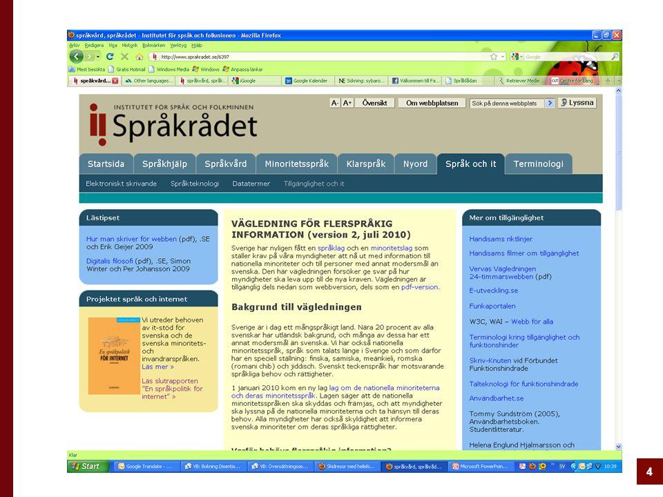 5 Flerspråkig vägledning  1:a vers januari, 2:a i juli, 3:e snart  Tryckt version  Bakgrund: språksituationen och lagarna  Praktiskt: hur översätter man webbinformation till fler språk än svenska.