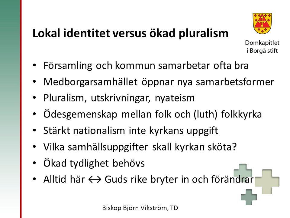 Lokal identitet versus ökad pluralism Församling och kommun samarbetar ofta bra Medborgarsamhället öppnar nya samarbetsformer Pluralism, utskrivningar