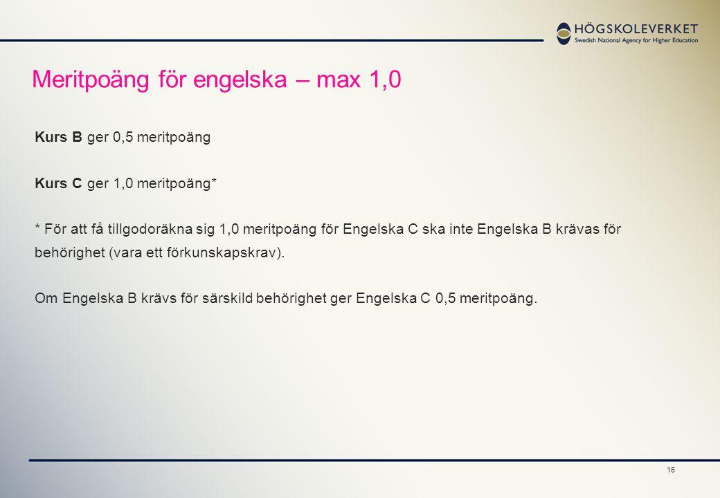 16 Meritpoäng för engelska – max 1,0 Kurs B ger 0,5 meritpoäng Kurs C ger 1,0 meritpoäng* * För att få tillgodoräkna sig 1,0 meritpoäng för Engelska C