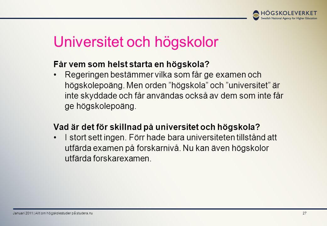 """27 Universitet och högskolor Får vem som helst starta en högskola? Regeringen bestämmer vilka som får ge examen och högskolepoäng. Men orden """"högskola"""