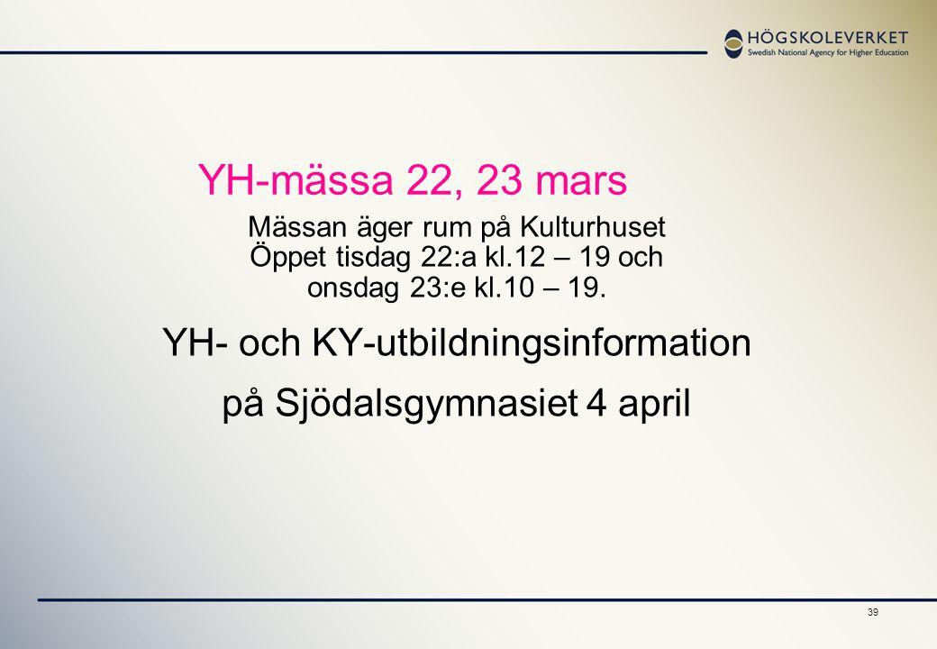 39 YH-mässa 22, 23 mars Mässan äger rum på Kulturhuset Öppet tisdag 22:a kl.12 – 19 och onsdag 23:e kl.10 – 19. YH- och KY-utbildningsinformation på S