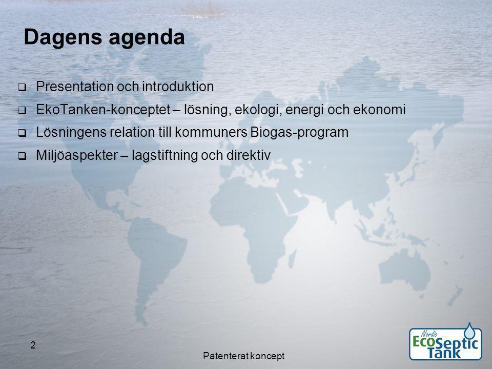 Patenterat koncept 3 Dagens agenda  Presentation och introduktion  EkoTanken-konceptet – lösning, ekologi, energi och ekonomi  Lösningens relation till kommuners Biogas-program  Miljöaspekter – lagstiftning och direktiv