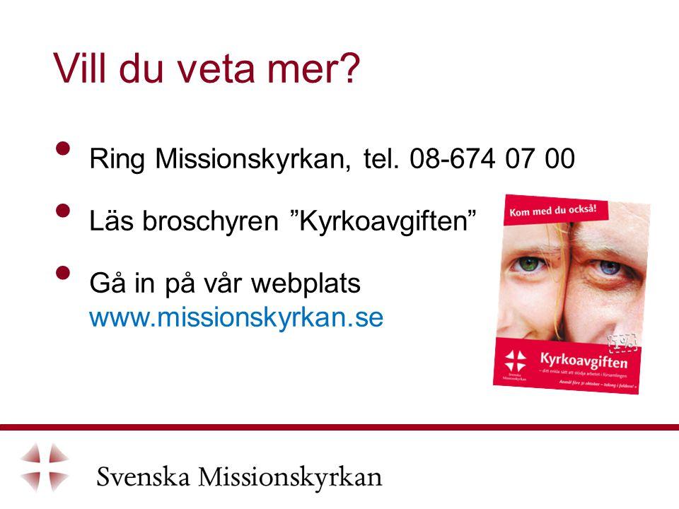 Vill du veta mer. Ring Missionskyrkan, tel.