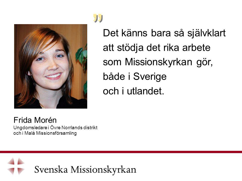 Det känns bara så självklart att stödja det rika arbete som Missionskyrkan gör, både i Sverige och i utlandet.