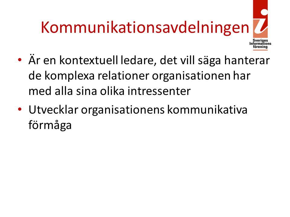 Kommunikationsavdelningen Är en kontextuell ledare, det vill säga hanterar de komplexa relationer organisationen har med alla sina olika intressenter Utvecklar organisationens kommunikativa förmåga