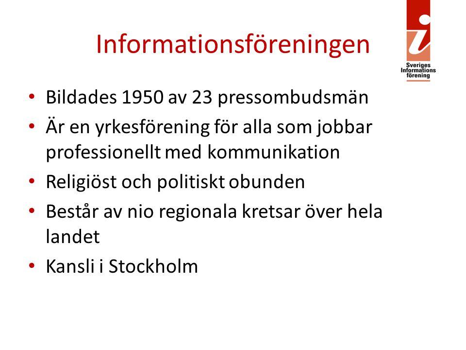 Informationsföreningen Bildades 1950 av 23 pressombudsmän Är en yrkesförening för alla som jobbar professionellt med kommunikation Religiöst och politiskt obunden Består av nio regionala kretsar över hela landet Kansli i Stockholm