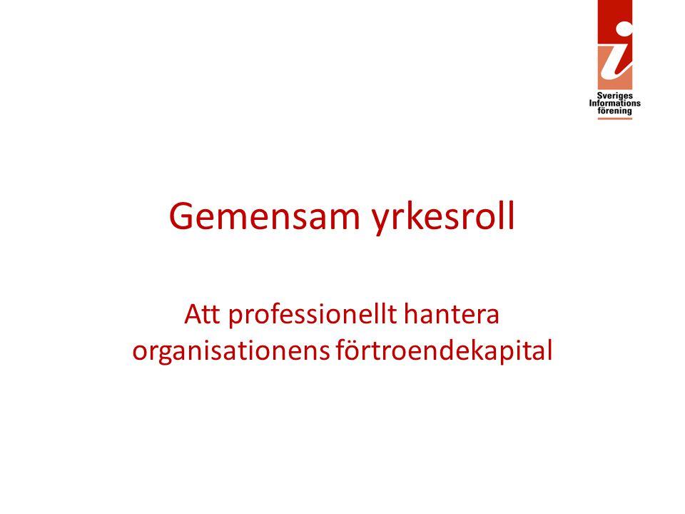 Gemensam yrkesroll Att professionellt hantera organisationens förtroendekapital