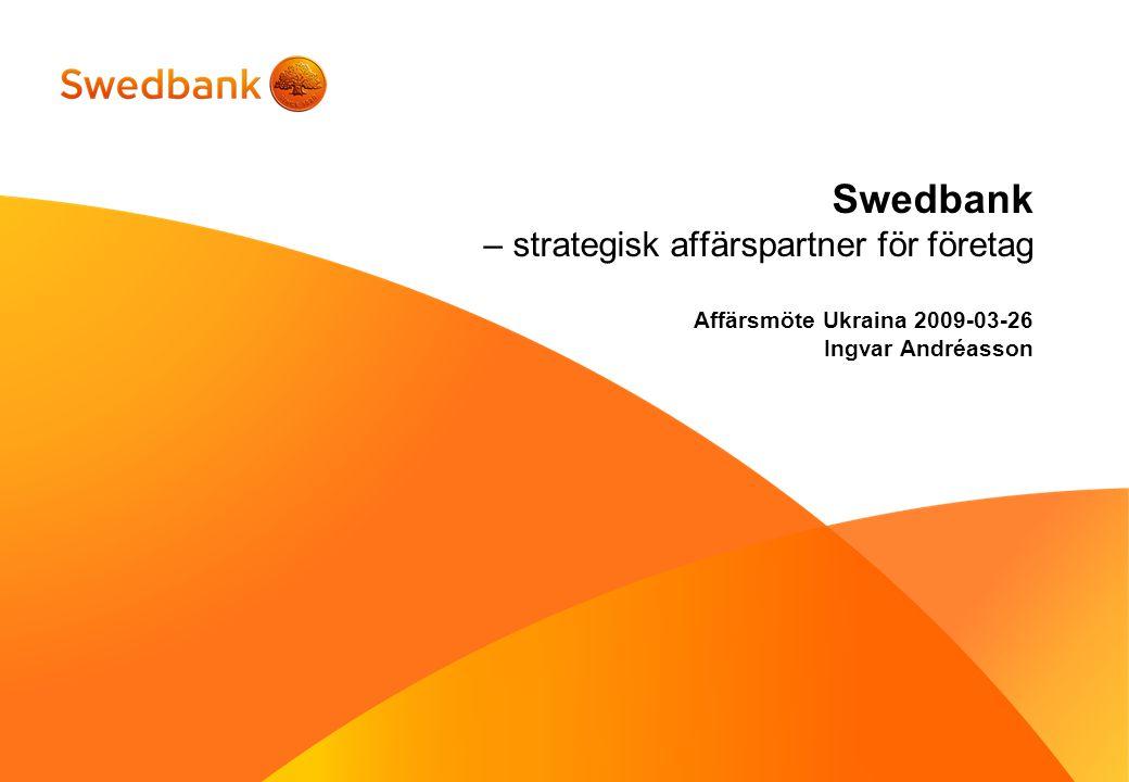 Swedbank – strategisk affärspartner för företag Affärsmöte Ukraina 2009-03-26 Ingvar Andréasson