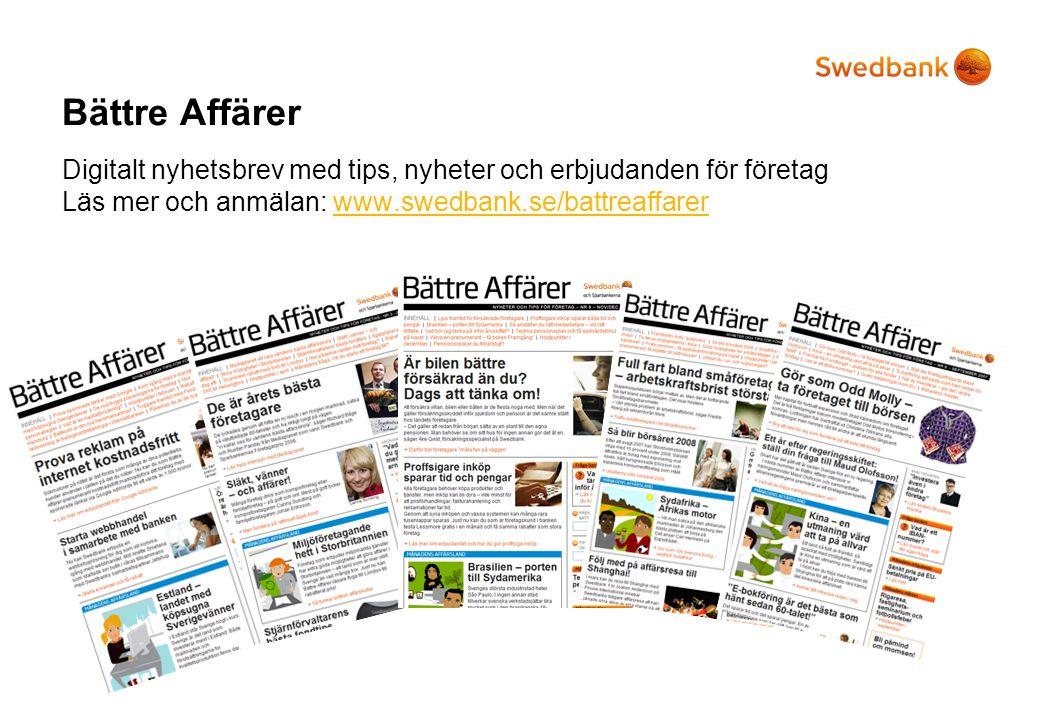 Bättre Affärer Digitalt nyhetsbrev med tips, nyheter och erbjudanden för företag Läs mer och anmälan: www.swedbank.se/battreaffarerwww.swedbank.se/battreaffarer