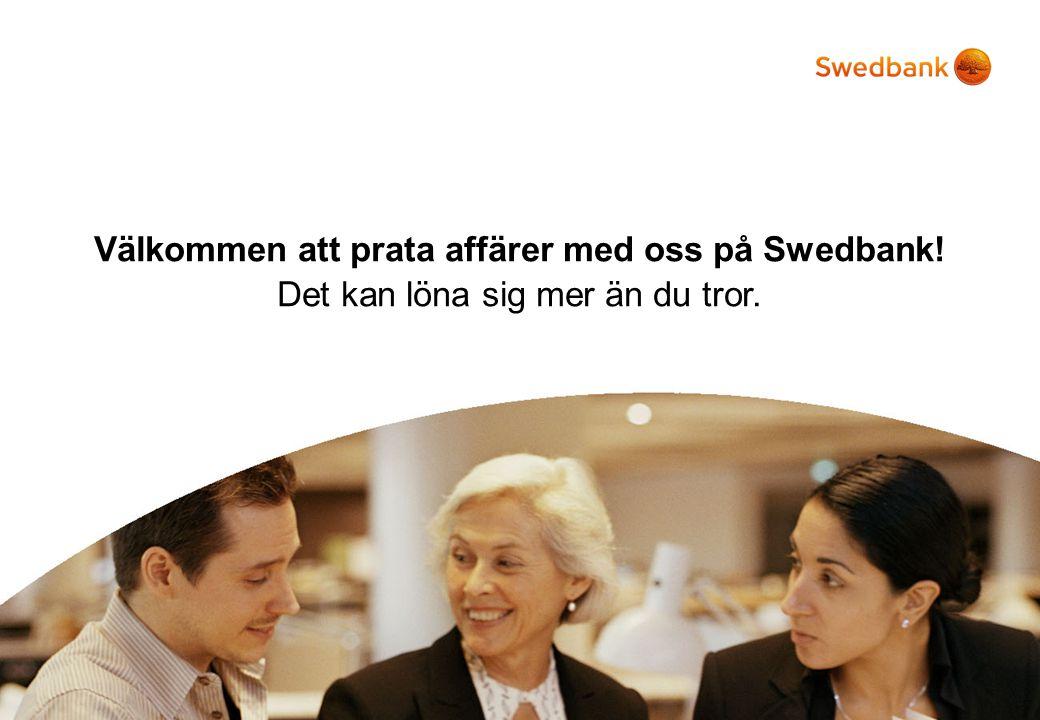 Välkommen att prata affärer med oss på Swedbank! Det kan löna sig mer än du tror.