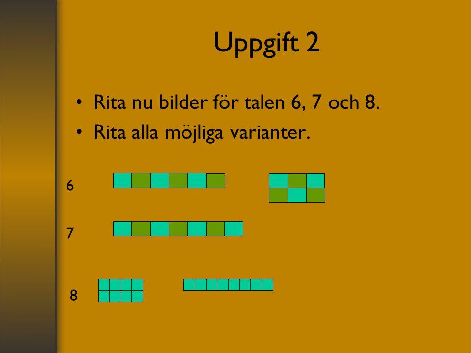 Uppgift 2 Rita nu bilder för talen 6, 7 och 8. Rita alla möjliga varianter. 8 7 6