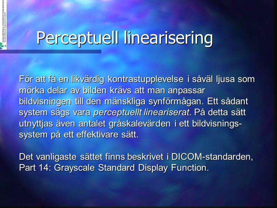 Perceptuell linearisering För att få en likvärdig kontrastupplevelse i såväl ljusa som mörka delar av bilden krävs att man anpassar bildvisningen till