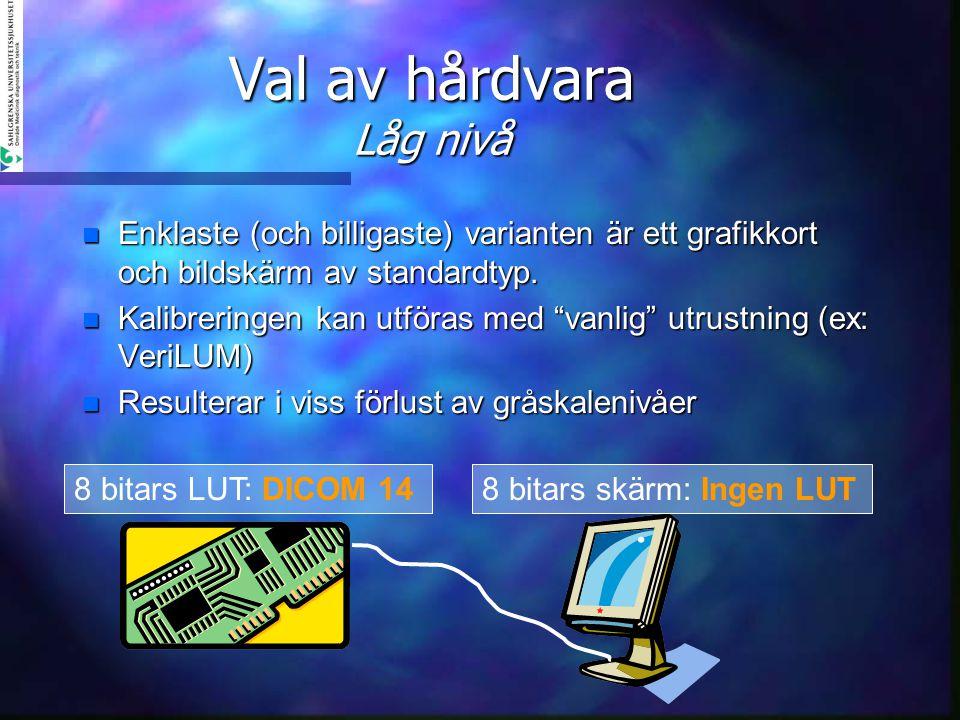 """Val av hårdvara Låg nivå n Enklaste (och billigaste) varianten är ett grafikkort och bildskärm av standardtyp. n Kalibreringen kan utföras med """"vanlig"""