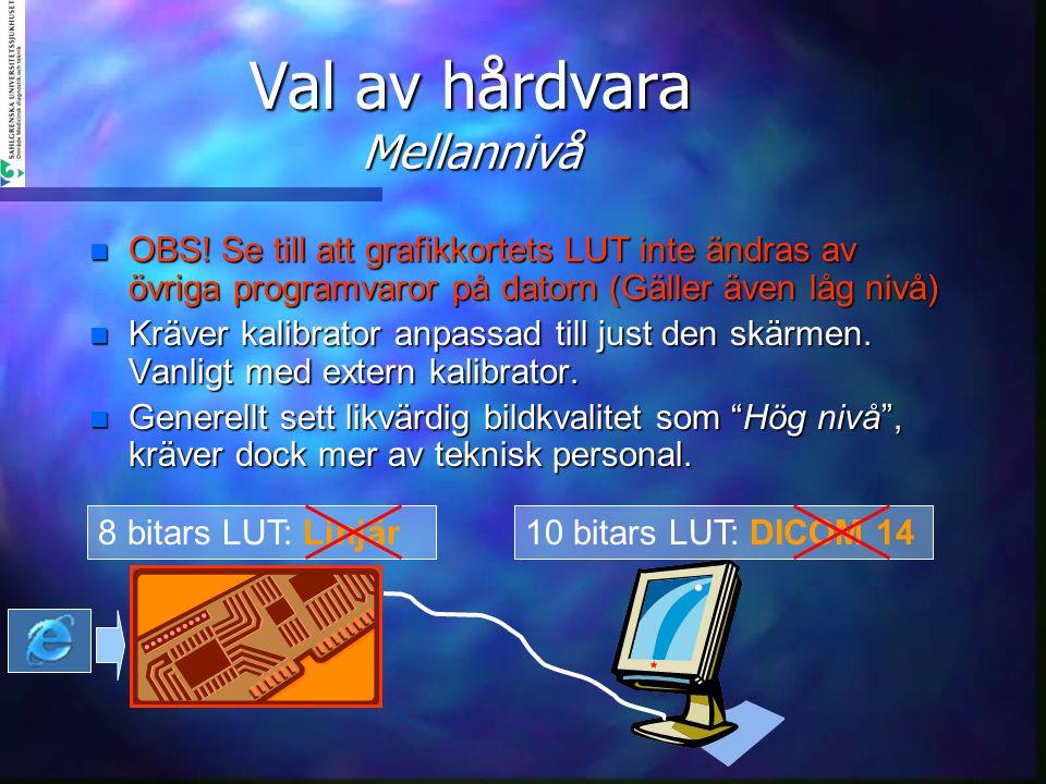 Val av hårdvara Mellannivå n OBS! Se till att grafikkortets LUT inte ändras av övriga programvaror på datorn (Gäller även låg nivå) n Kräver kalibrato
