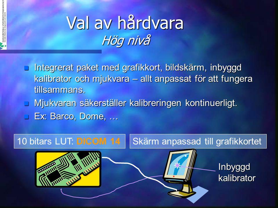 Val av hårdvara Hög nivå n Integrerat paket med grafikkort, bildskärm, inbyggd kalibrator och mjukvara – allt anpassat för att fungera tillsammans. n
