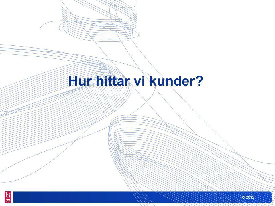 © 2012 Hur hittar vi kunder