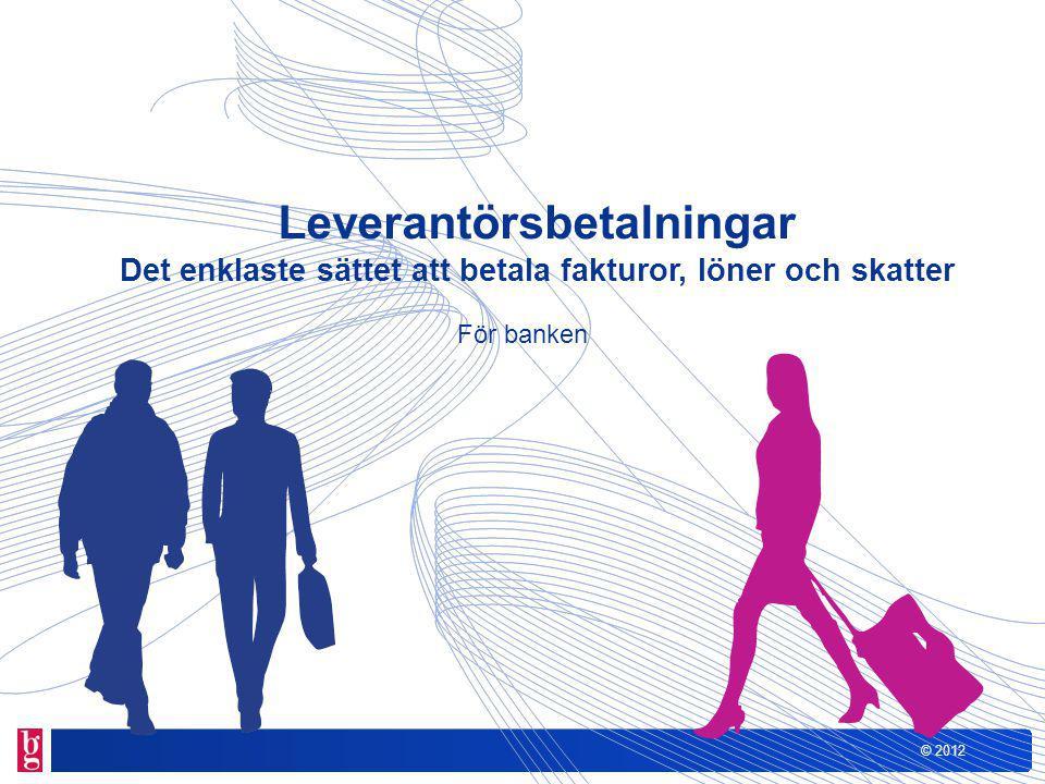 © 2012 Detta är Leverantörsbetalningar Leverantörsbetalningar hanterar alla typer av betalningar (fakturor, löner eller skatter) oavsett om det är i svenska kronor eller euro och/eller om det är till ett bankgironummer, kontonummer, kontantutbetalning eller till plusgirokontonummer.
