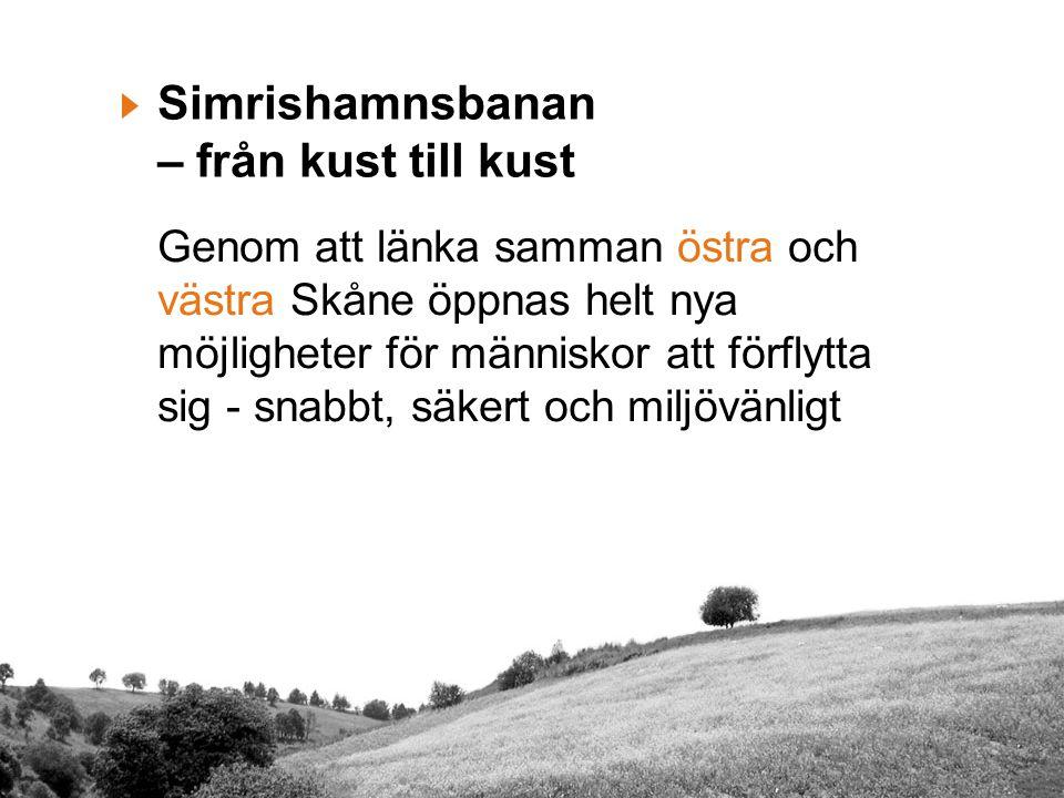 Simrishamnsbanan – från kust till kust Genom att länka samman östra och västra Skåne öppnas helt nya möjligheter för människor att förflytta sig - snabbt, säkert och miljövänligt