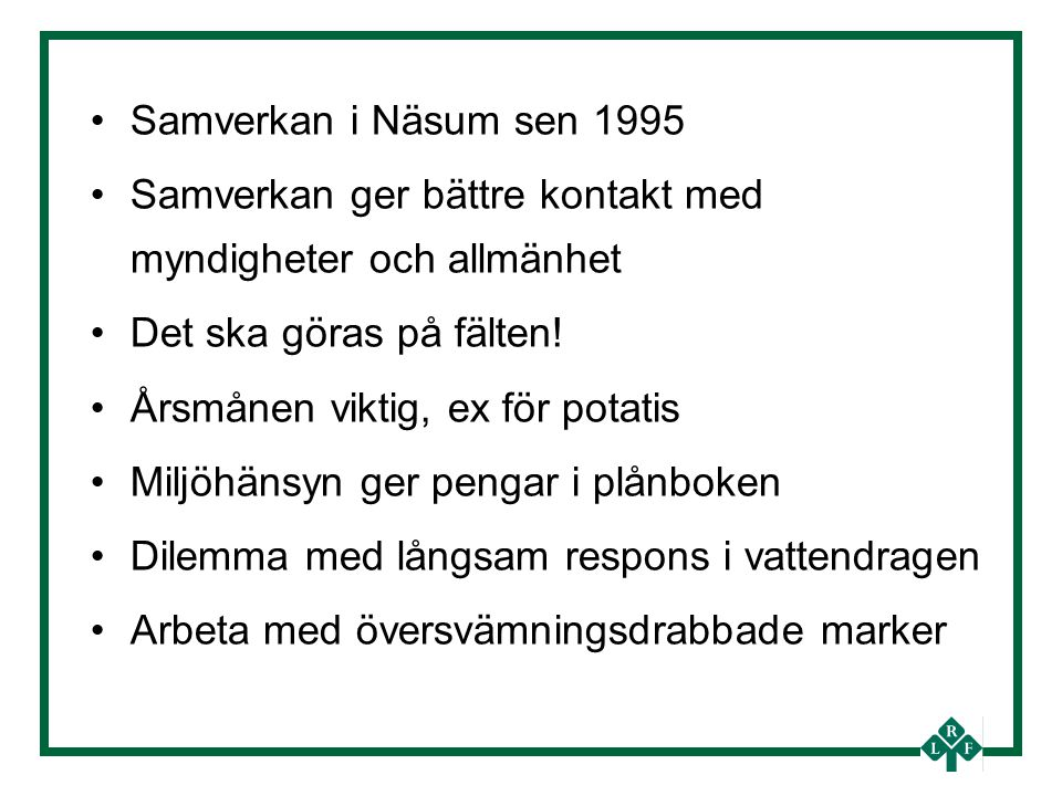 Samverkan i Näsum sen 1995 Samverkan ger bättre kontakt med myndigheter och allmänhet Det ska göras på fälten.