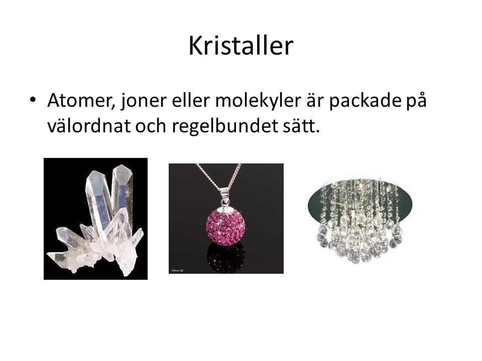 Kristaller Atomer, joner eller molekyler är packade på välordnat och regelbundet sätt.