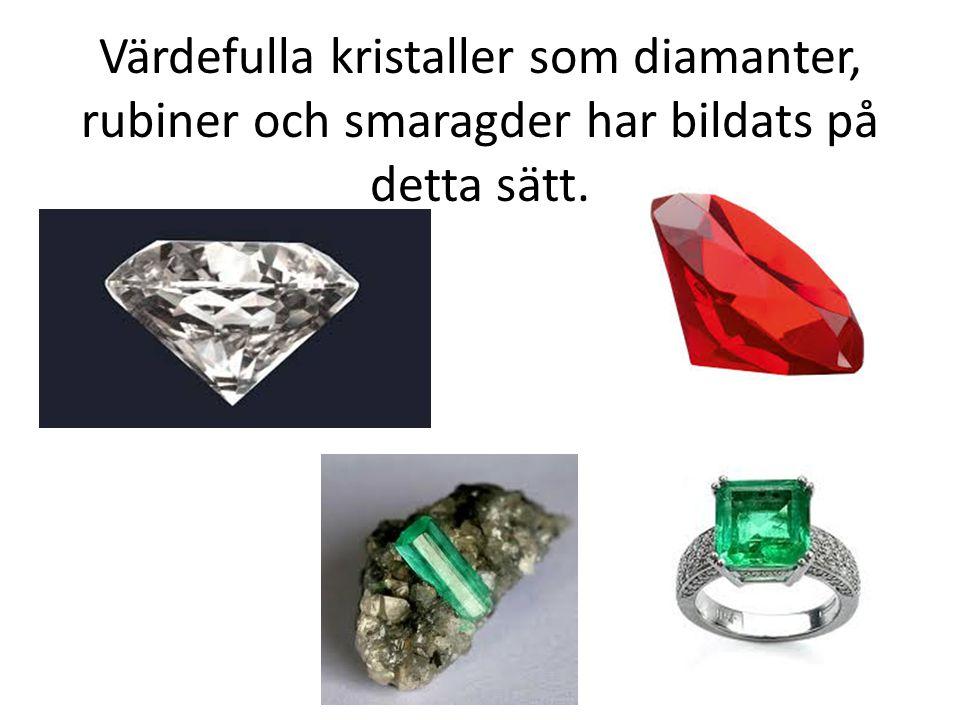 Värdefulla kristaller som diamanter, rubiner och smaragder har bildats på detta sätt.