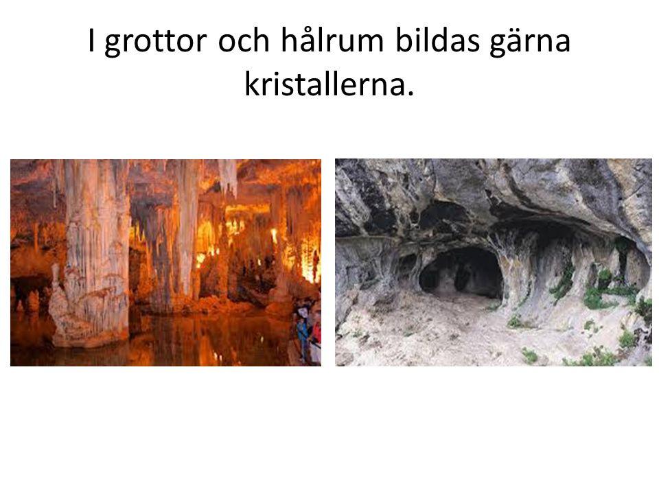 I grottor och hålrum bildas gärna kristallerna.