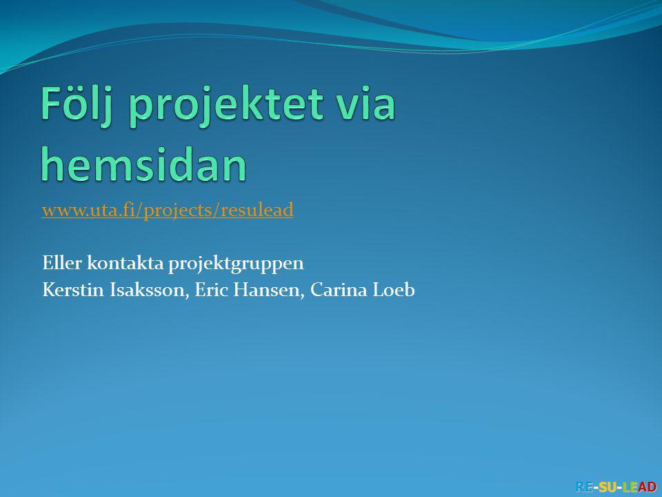RE-SU-LEAD www.uta.fi/projects/resulead Eller kontakta projektgruppen Kerstin Isaksson, Eric Hansen, Carina Loeb