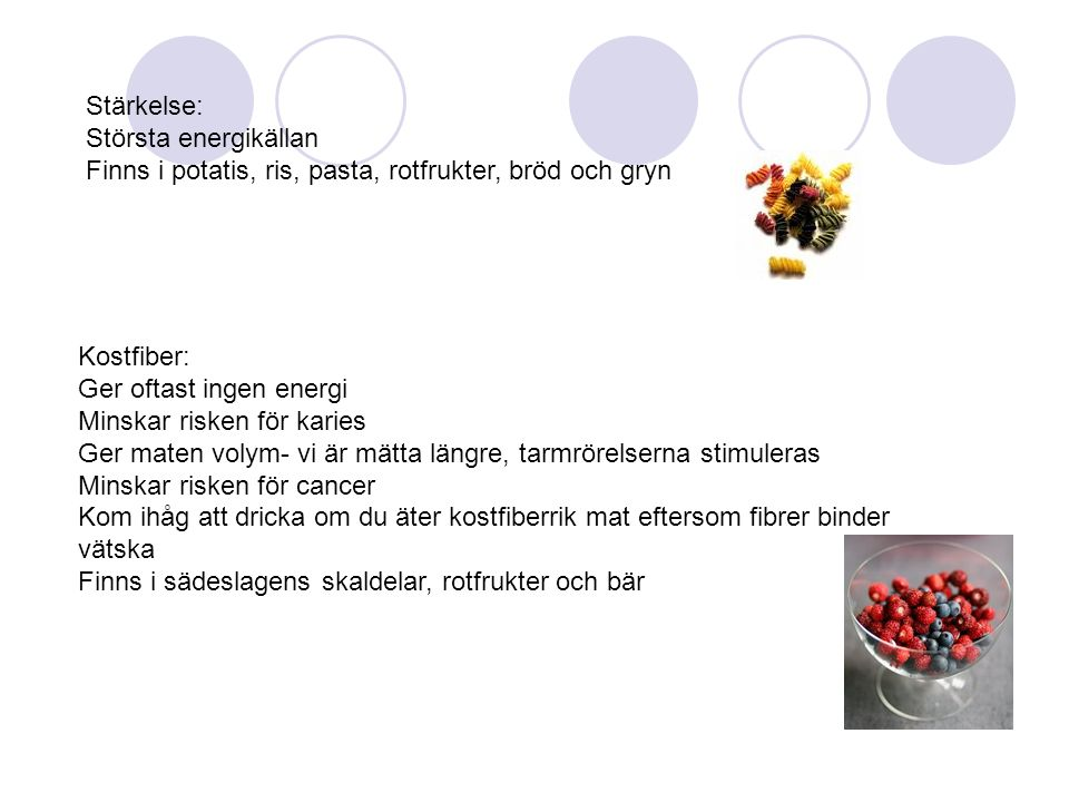 Stärkelse: Största energikällan Finns i potatis, ris, pasta, rotfrukter, bröd och gryn Kostfiber: Ger oftast ingen energi Minskar risken för karies Ge