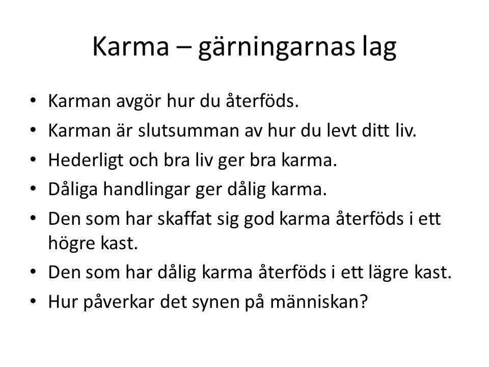 Karma – gärningarnas lag Karman avgör hur du återföds. Karman är slutsumman av hur du levt ditt liv. Hederligt och bra liv ger bra karma. Dåliga handl
