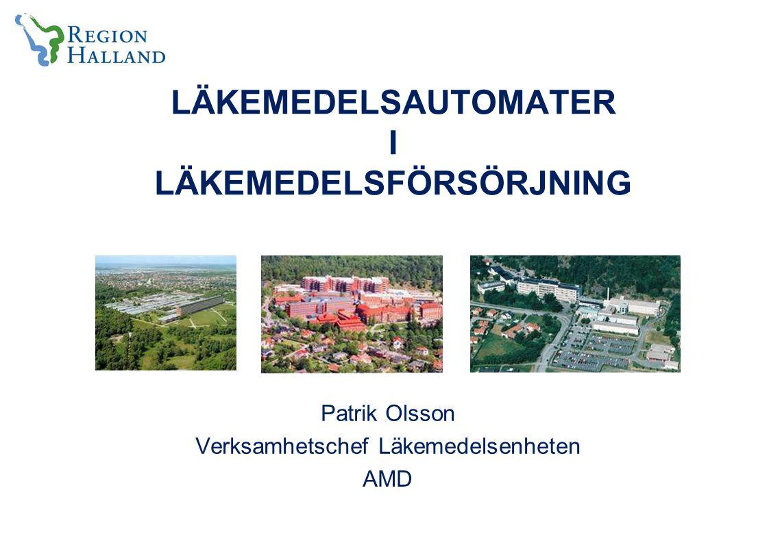 LÄKEMEDELSAUTOMATER I LÄKEMEDELSFÖRSÖRJNING Patrik Olsson Verksamhetschef Läkemedelsenheten AMD