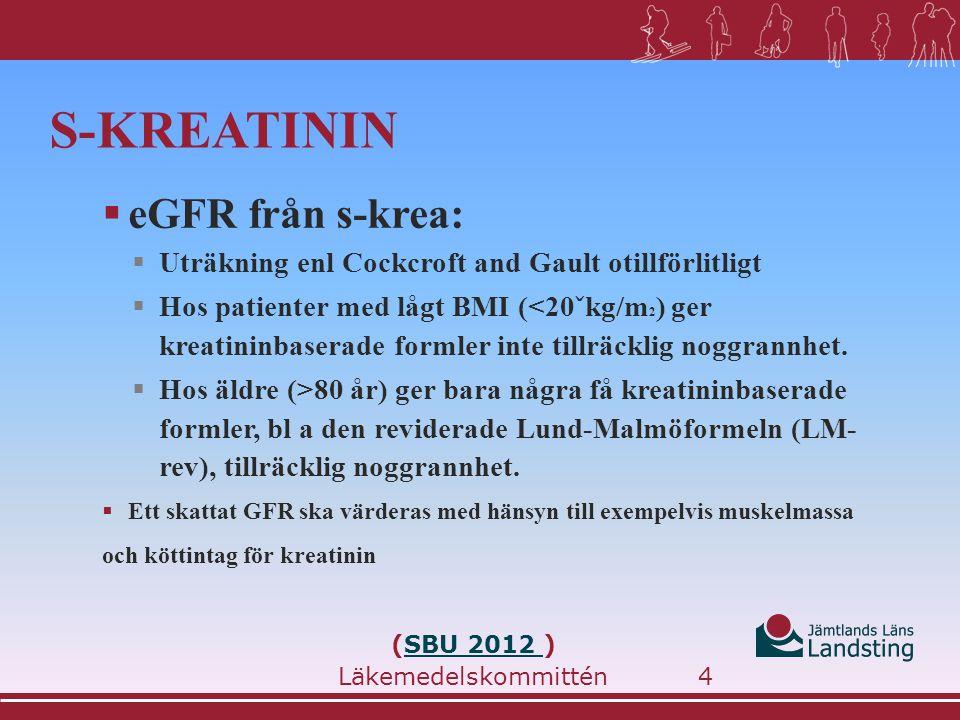 S-KREATININ  eGFR från s-krea:  Uträkning enl Cockcroft and Gault otillförlitligt  Hos patienter med lågt BMI (<20ˇkg/m 2 ) ger kreatininbaserade formler inte tillräcklig noggrannhet.